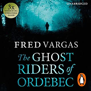 The Ghost Riders of Ordebec     A Commissaire Adamsberg Novel, Book 7              By:                                                                                                                                 Fred Vargas                               Narrated by:                                                                                                                                 David Rintoul                      Length: 12 hrs and 3 mins     52 ratings     Overall 4.4