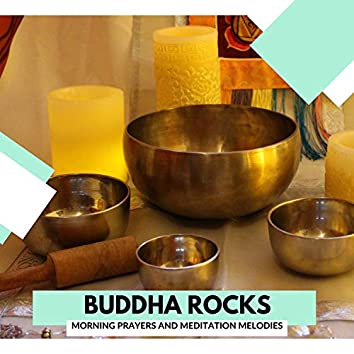 Buddha Rocks - Morning Prayers And Meditation Melodies