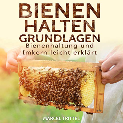 Bienen halten - Grundlagen: Bienenhaltung und Imkern leicht erklärt [Beekeeping - Basics: Beekeeping and Beekeepers Easily Explained] audiobook cover art