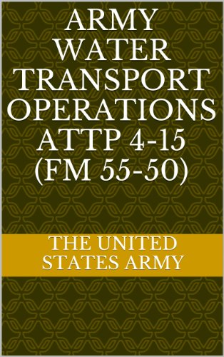 ARMY WATER TRANSPORT OPERATIONS ATTP 4-15 (FM 55-50) (English Edition)