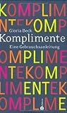 Komplimente: Eine Gebrauchsanleitung - Gloria Beck