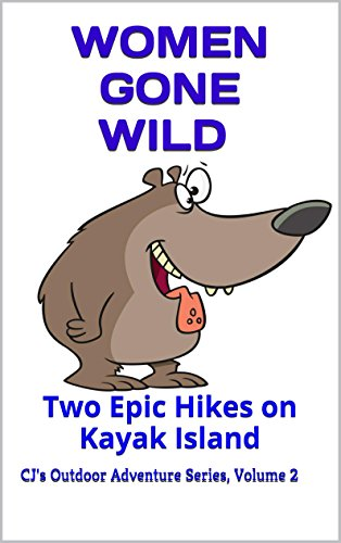 Women Gone Wild: Two Epic Hikes on Kayak Island (CJ's Outdoor Adventure Series Book 2) (English Edition)