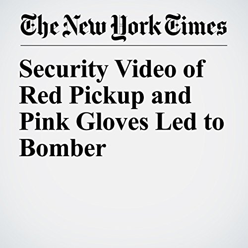 Security Video of Red Pickup and Pink Gloves Led to Bomber copertina