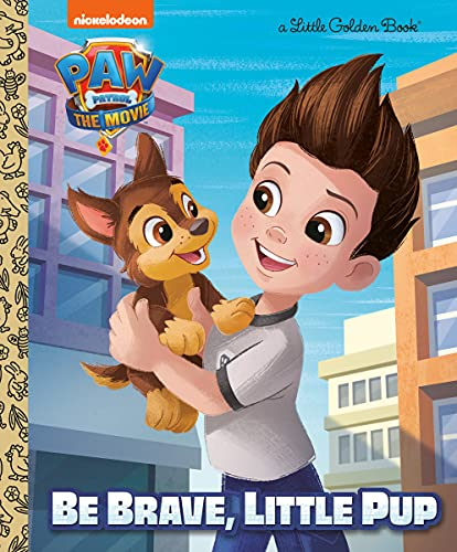 PAW Patrol: The Movie: Be Brave, Little Pup (PAW Patrol) (Little Golden Book)