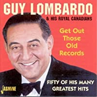 Get Out Those Old Records: 50 Of His Many Greatest Hits by Guy Lombardo & His Royal Canadians (2002-09-10)