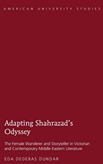 Adapting Shahrazad's Odyssey: The Female Wanderer and Storyteller in Victorian and Contemporary Middle Eastern Literature