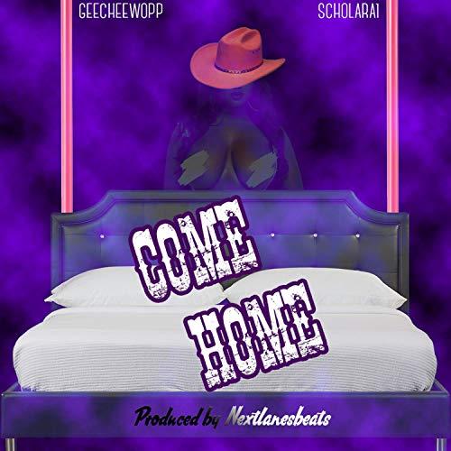 Come Home(scholar A1) [Explicit]