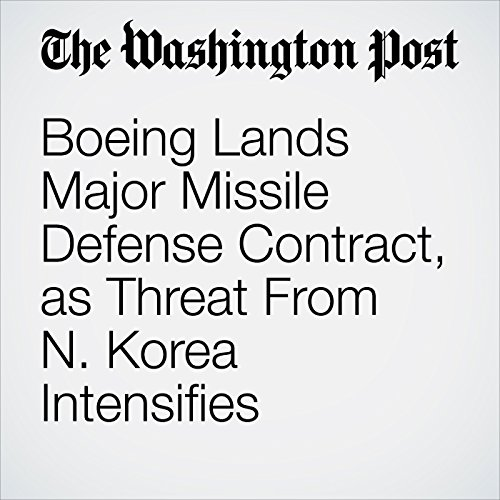 Boeing Lands Major Missile Defense Contract, as Threat From N. Korea Intensifies audiobook cover art