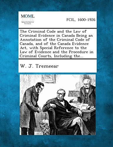 The Criminal Code and the Law of Criminal Evidence in Canada Being an Annotation of the Criminal Code of Canada, and of
