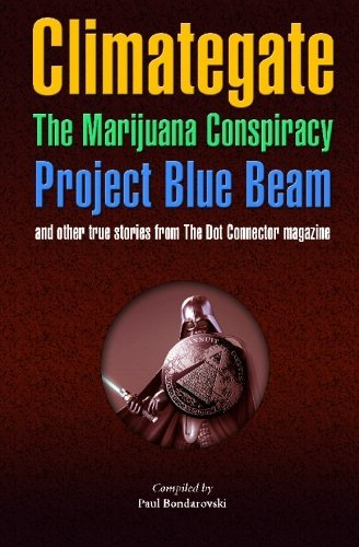 Climategate, The Marijuana Conspiracy, Project Blue Beam, and other true stories from the Dot Connector magazine by Bondarovski Paul (2010-03-22) Paperback