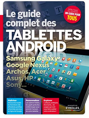 Le guide complet des tablettes Android. Samsung Galaxy, Google Nexus, Archos, Acer, Asus, HP, Sony... (EYROLLES)