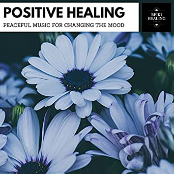 Positive Healing - Peaceful Music For Changing The Mood