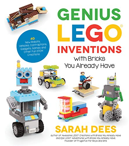Genius Lego Inventions with Bricks You Already Have: 40+ New Robots, Vehicles, Contraptions, Gadgets, Games and Other Stem Projects with Real Moving ... Gadgets, Games and Other Fun Stem Creations