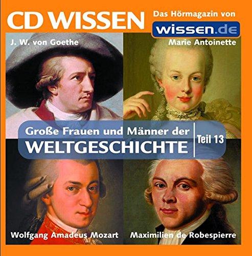 CD WISSEN - Große Frauen und Männer der Weltgeschichte (Teil 13): Johann Wolfgang von Goethe, Marie Antoinette, Wolfgang Amadeus Mozart, Maximilien de Robespierre, 1 CD