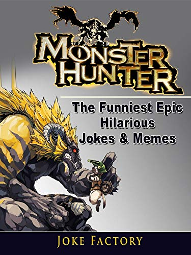 Monster Hunter The Funniest Epic Hilarious Jokes Memes Kindle