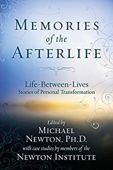 Memories of the Afterlife: Life Between Lives Stories of Personal Transformation by [Michael Newton]
