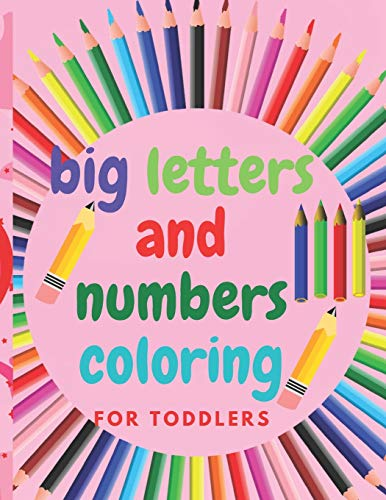big letters and numbers coloring for toddlers: My First big letters and numbers coloring for toddlers, Toddler Coloring Book,Tracing Numbers, Letters Ages 1-5 for Preschool or Kindergarten Prep