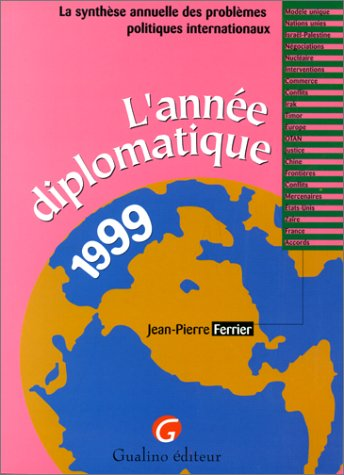 L'année diplomatique. Synthèse annuelle des problèmes politiques internationaux 1999