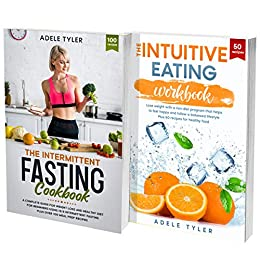 How To Lose Weight Fast For Women: 2 Books In 1: Intermittent Fasting Workbook Plus Intuitive Eating For Dieting Tips and Tricks, Weight Loss Guide And Over 100 Tasty Recipes Cookbooks 1