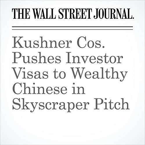 Kushner Cos. Pushes Investor Visas to Wealthy Chinese in Skyscraper Pitch copertina