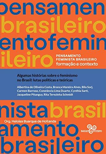 Algumas histórias sobre o feminismo no Brasil: Lutas políticas e teóricas (Pensamento feminista brasileiro)