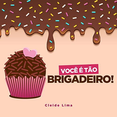 Você é tão Brigadeiro! (Portuguese Edition)