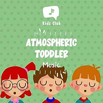 ! ! ! ! ! ! ! ! Atmospheric Toddler Music ! ! ! ! ! ! ! !