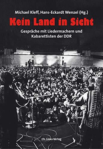 Kein Land in Sicht: Gespräche mit Liedermachern und Kabarettisten der DDR (Zeitgeschichte)