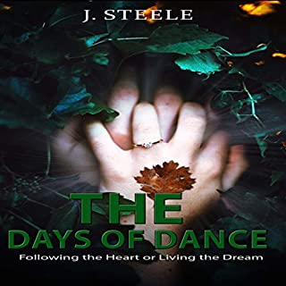 The Days of Dance     Following the Heart or Living the Dream              By:                                                                                                                                 J. Steele                               Narrated by:                                                                                                                                 Cordelia Page                      Length: 33 mins     24 ratings     Overall 5.0