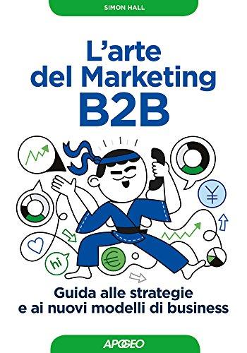 L'arte del marketing B2B. Guida alle strategie e ai nuovi modelli di business