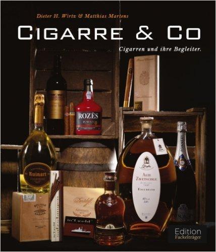 Cigarre Co: Cigarren und ihre Begleiter von Dieter H.Wirtz ,,Matthias Martens ( 24. September 2008 )