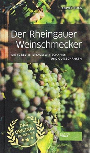 Der Rheingauer Weinschmecker - Die 40 besten Straußwirtschaften und Gutsschänken: Wein, Speisen, Ambiente. 10. aktualisierte Aufl. Weinführer Rheingau. Weinreiseführer.
