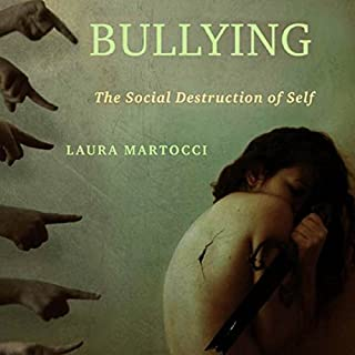 Bullying     The Social Destruction of Self              By:                                                                                                                                 Laura Martocci                               Narrated by:                                                                                                                                 Colleen Patrick                      Length: 10 hrs and 10 mins     3 ratings     Overall 4.7