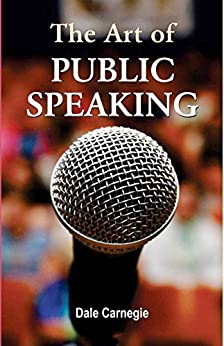 The Art of Public Speaking by [Dale Carnegie]