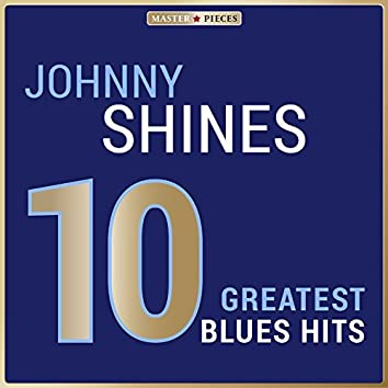 Masterpieces Presents Johnny Shines: 10 Greatest Blues Hits