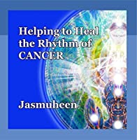 Helping to Heal the Rhythm of Cancer by Jasmuheen