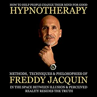 Hypnotherapy: Methods, Techniques and Philosophies of Freddy Jacquin                   By:                                                                                                                                 Mr. Freddy H Jacquin B.Sc                               Narrated by:                                                                                                                                 Freddy H Jacquin                      Length: 6 hrs and 57 mins     33 ratings     Overall 5.0
