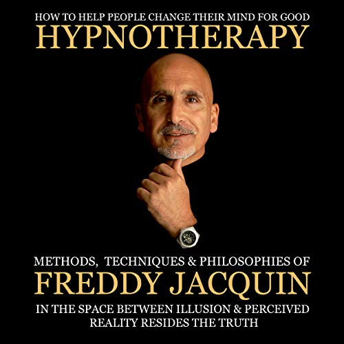 Hypnotherapy: Methods, Techniques and Philosophies of Freddy Jacquin                   By:                                                                                                                                 Mr. Freddy H Jacquin B.Sc                               Narrated by:                                                                                                                                 Freddy H Jacquin                      Length: 6 hrs and 57 mins     31 ratings     Overall 4.9