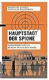 Hauptstadt der Spione: Geheimdienste in Berlin im Kalten Krieg - Bernd von Kostka