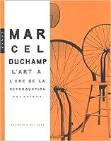 Marcel Duchamp. L'Art A L'Ere de La Reproduction Mecanisee (Version Brochee) (Monographie)