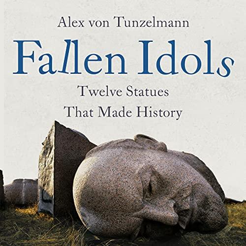 Fallen Idols: Twelve Statues That Made History
