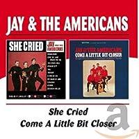 SHE CRIED / COME A LITTLE BIT CLOSER