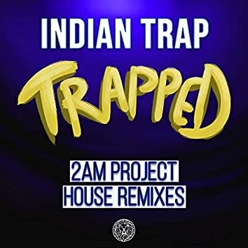 Trapped (2am Project House Remixes)