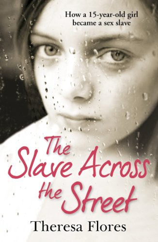 The Slave Across the Street: The harrowing true story of how a 15-year-old girl became a sex slave (English Edition)