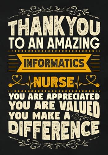 Thankyou to an Amazing Informatics Nurse: Nurse Appreciation Gift Notebook   Show Gratitude to a Nur