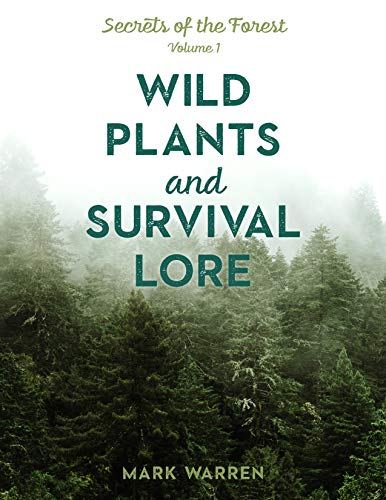 Wild Plants and Survival Lore: Secrets of the Forest (Volume 1)