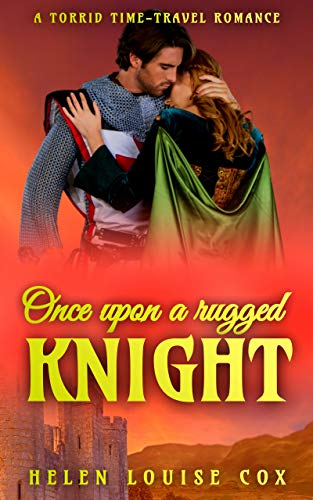 Once Upon a Rugged Knight (A torrid time-travel romance novella) by [Helen Louise Cox]
