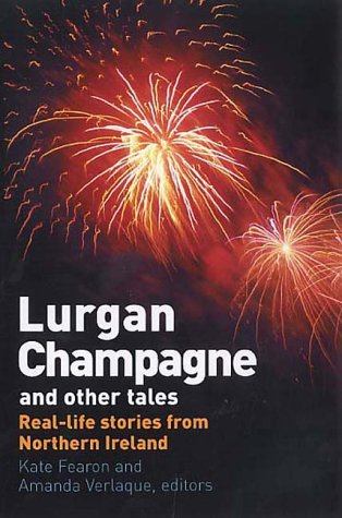 Lurgan Champagne and Other Tales: Real Life Stories from Northern Ireland