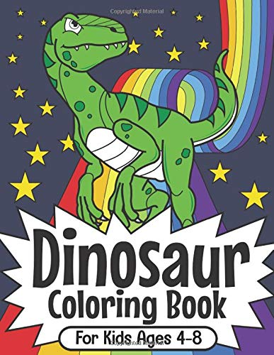 Dinosaur Coloring Book For Kids Ages 4-8: Super-Fun Dinosaur Coloring Book For Boys And Girls: Packed With Real, Cute, Cartoon Dinosaur Coloring Pictures