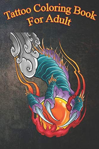 Tattoo Coloring Book For Adult: Neo Jpanaese Tattoo Flaming Dragon Claw With Crystal Ball An Coloring Book For Relaxation with Awesome Modern Tattoo Designs